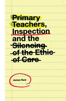 Jacket image for Primary Teachers, Inspection and the Silencing of the Ethic of Care