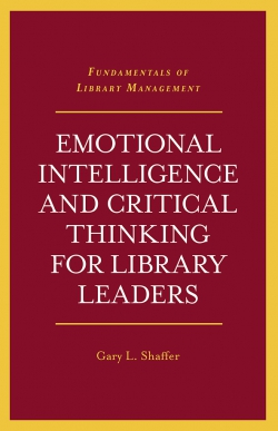 Jacket image for Emotional Intelligence and Critical Thinking for Library Leaders