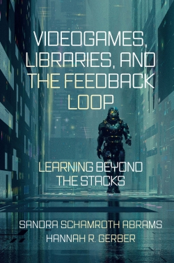 Jacket image for Videogames, Libraries, and the Feedback Loop