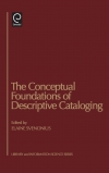 Jacket Image For: The Conceptual Foundations of Descriptive Cataloging