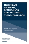 Jacket Image For: Healthcare Antitrust, Settlements, and the Federal Trade Commission