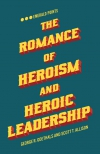Jacket Image For: The Romance of Heroism and Heroic Leadership