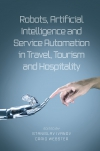 Jacket Image For: Robots, Artificial Intelligence and Service Automation in Travel, Tourism and Hospitality