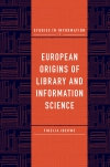 Jacket Image For: European Origins of Library and Information Science