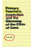 Jacket Image For: Primary Teachers, Inspection and the Silencing of the Ethic of Care