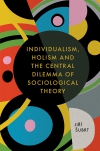 Jacket Image For: Individualism, Holism and the Central Dilemma of Sociological Theory