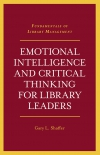 Jacket Image For: Emotional Intelligence and Critical Thinking for Library Leaders