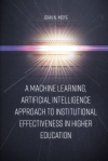 Jacket Image For: A Machine Learning, Artificial Intelligence Approach to Institutional Effectiveness in Higher Education