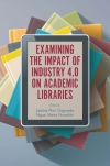 Jacket Image For: Examining the Impact of Industry 4.0 on Academic Libraries