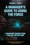 Jacket Image For: A Manager's Guide to Using the Force