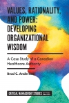 Jacket Image For: Values, Rationality, and Power: Developing Organizational Wisdom