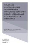 Jacket Image For: Roles and Responsibilities of Libraries in Increasing Consumer Health Literacy and Reducing Health Disparities