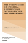 Jacket Image For: Race, Ethnicity, Gender and Other Social Characteristics as Factors in Health and Health Care Disparities